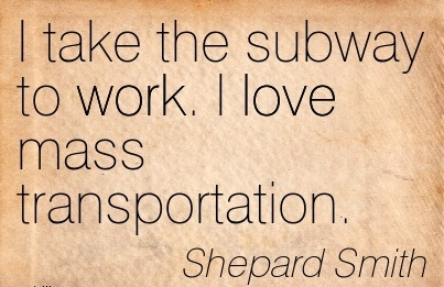 work-quote-by-shepard-smith-i-take-the-subway-to-work-i-love-mass-transportation.jpg