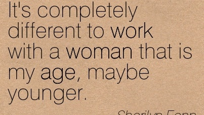 work-quote-by-sherilyn-fenn-its-completely-different-to-work-with-a-woman-that-is-my-age-maybe-younger.jpg