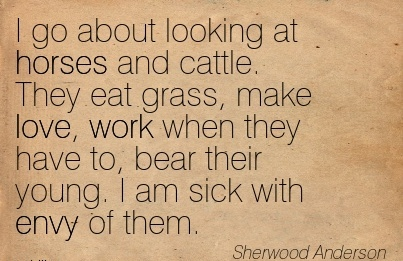 work-quote-by-sherwood-anderson-i-go-about-looking-at-horses-and-cattle-they-eat-grass-make-love-work-when-they-have-to-bear-their-young.jpg