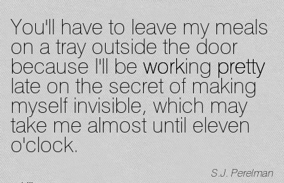 work-quote-by-sj-perelman-youll-have-to-leave-my-meals-on-a-tray-outside-the-door-because-ill-be-working-pretty-late-on-the-secret-of-making-myself-invisible-which-may-take-me-almost-until-eleven.jpg