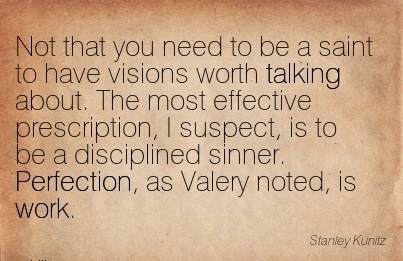 work-quote-by-stanley-kunitz-not-that-you-need-to-be-a-saint-to-have-visions-worth-talking-about-the-most-effective-prescription-i-suspect-is-to-be-a-disciplined-sinner-perfection-as-valery-not.jpg