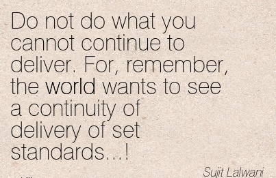 work-quote-by-sujit-lalwani-do-not-do-what-you-cannot-continue-to-deliver-for-remember-the-world-wants-to-see-a-continuity-of-delivery-of-set-standards.jpg
