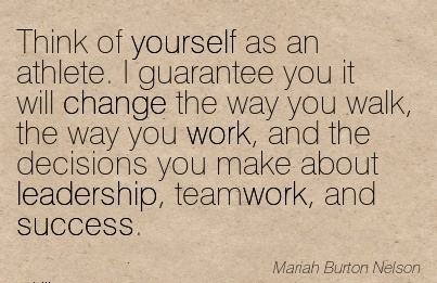 work-quote-by-think-of-yourself-as-an-athlete-i-guarantee-you-it-will-change-the-way-you-walk-the-way-you-work-and-the-decisions-you-make-about-leadership-teamwork-and-success.jpg