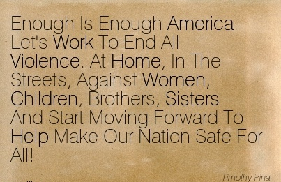 work-quote-by-timothy-pina-enough-is-enough-america-lets-work-to-end-all-violence.jpg