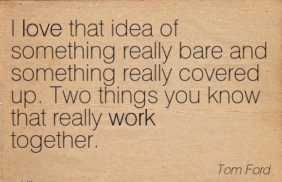 work-quote-by-tom-ford-i-love-that-idea-of-something-really-bare-and-something-really-covered-up-two-things-you-know-that-really-work-together.jpg