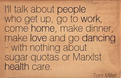 work-quote-by-tom-miller-ill-talk-about-people-who-get-up-go-to-work-come-home-make-dinner-make-love-and-go-dancing-with-nothing-about-sugar-quotas-or-marxist-health-care.jpg