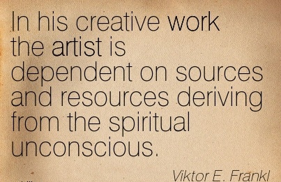 work-quote-by-viktor-e-frankl-in-his-creative-work-the-artist-is-dependent-on-sources-and-resources-deriving-from-spiritual-unconscious.jpg
