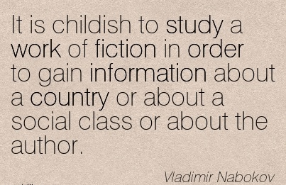 work-quote-by-vladimir-nabokov-it-is-childish-to-study-a-work-of-fiction-in-order-to-gain-information-about-a-country-or-about-a-social-class-or-about-the-author.jpg