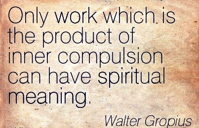 work-quote-by-walter-gropius-only-work-which-is-the-product-of-inner-compulsion-can-have-spiritual-meaning.jpg