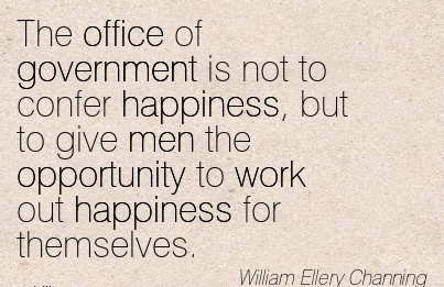 work-quote-by-william-ellery-channing-office-of-government-is-not-to-confer-happiness-but-to-give-men-the-opportunity-to-work-out-happiness-for-themselves.jpg