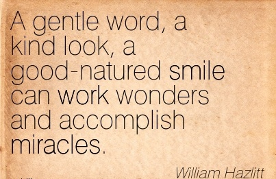 work-quote-by-william-hazlitt-a-gentle-word-a-kind-look-a-good-natured-smile-can-work-wonders-and-accomplish-miracles.jpg