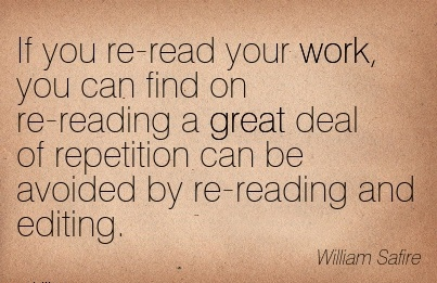 work-quote-by-william-safrie-if-you-re-read-your-work-you-can-find-on-re-reading-a-great-deal-of-repetition-can-be-avoided-by-re-reading-and-editing.jpg