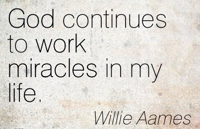work-quote-by-willie-aames-god-continues-to-work-miracles-in-my-life.jpg