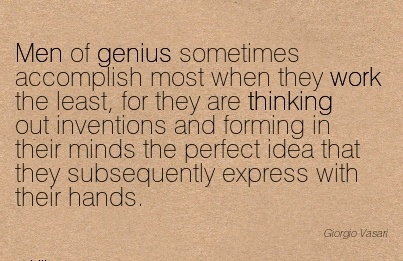 work-quote-men-of-genius-sometimes-accomplish-most-when-they-work-the-least-for-they-are-thinking-out-inventions-and-forming-in-their-minds-the-perfect-idea-that-they-subsequently-express-with-thei.jpg