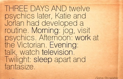 work-quote-three-days-and-twelve-psychics-later-katie-and-jorlan-had-developed-a-routine-morning-jog-visit-psychics-afternoon-work-at-the-victorian-evening-talk-watch-television-twilight-slee.jpg