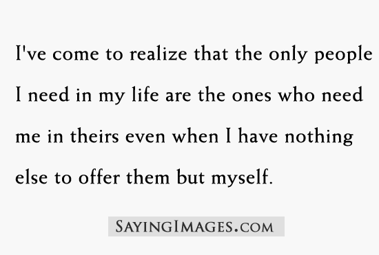 By People Quotes I Need In My Life Quotespictures Com