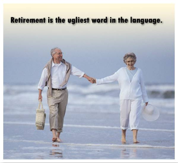 By Retirement Quotes, The Ugliest Word In The Language