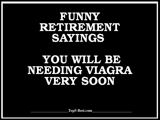 Funny Retirement Saying, You Will Be Needing Viagra