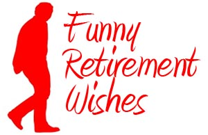 Funny Retirement Wishes - Quotespictures.com