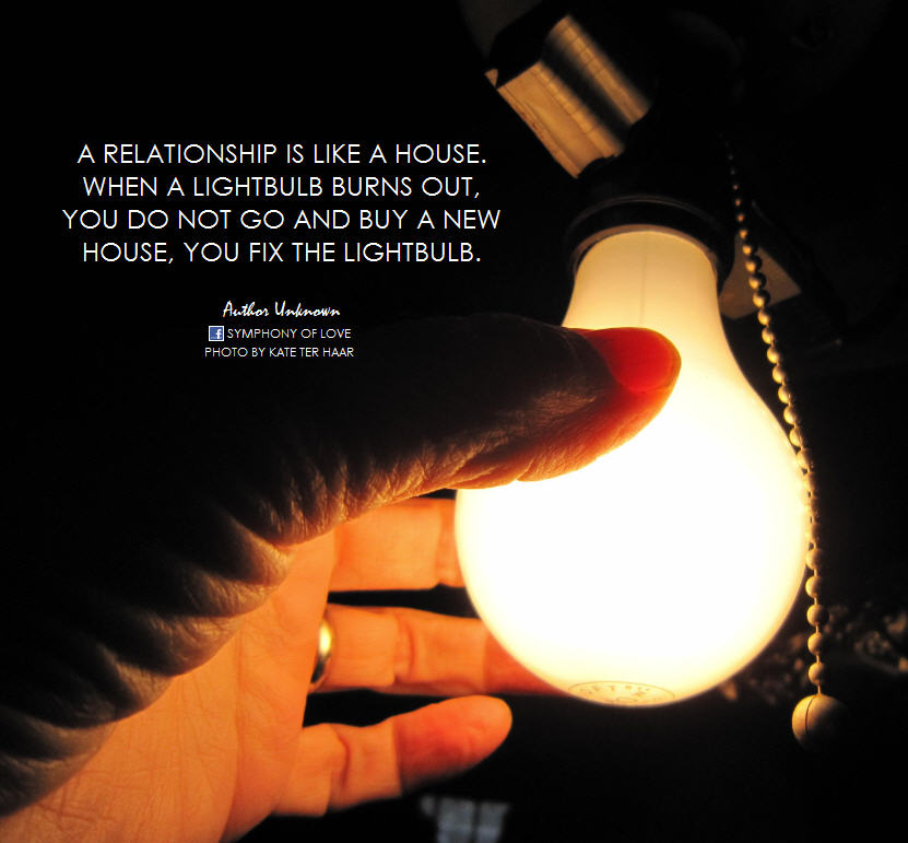 A relationship is like a house, when a lightbulb burns out ...