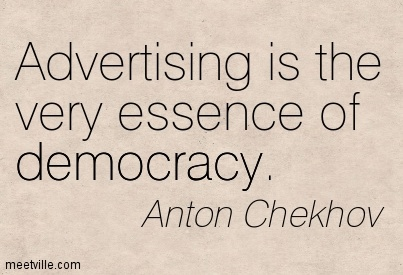 Advertising is the very essence of democracy.
