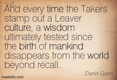 an introduction to the taker and leaver cultures Overview: ishmael by daniel quinn essay  from taker to leaver the seceded ecotopian nation and the country it came from can be categorized into two groups, takers .