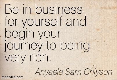 Be in business for yourself and begin your journey to being very rich.