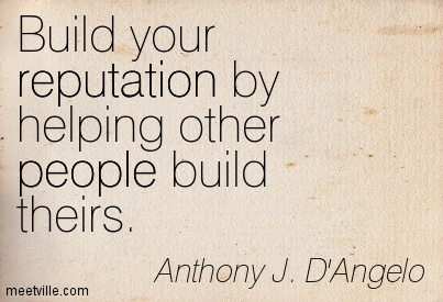 Build your reputation by helping other people build theirs.