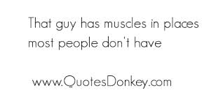 By Compliment Quotes, Most People Don't Have Muscles In Places