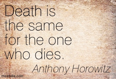 Death is the same for the one who dies.