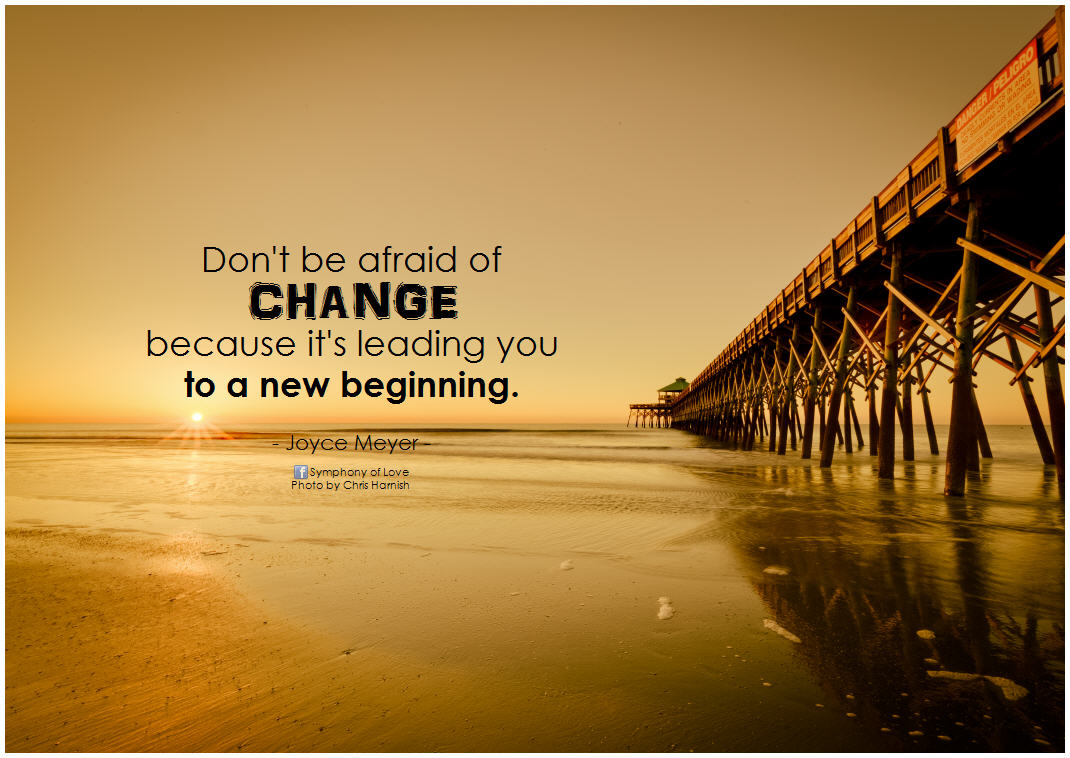 Dont Be Afraid Of Change Quotes New Beginning Joyce Meyers: (1143 Quotes) Sayings About Beginning, Opportunity Quotes