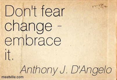 Don't fear change - embrace it