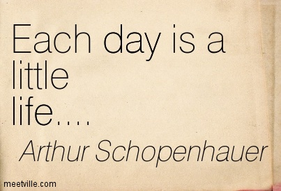 Each day is a little life….