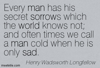 Every Man Has His Secret Sorrows Which The World Knows Not And Often Times  We Call