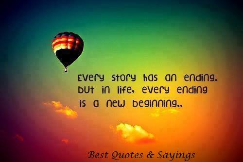 Every Story Has An Ending But In Life Every Ending Is A New Beginning. ~