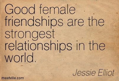 Good Female Friendships Are The Strongest Relationships In The World.