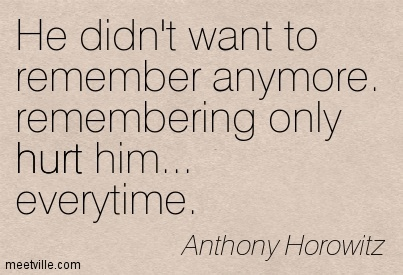 He didn't want to remember anymore. remembering only hurt him… everytime.