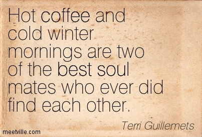hot coffee and cold winter mornings are two of the best soul mates