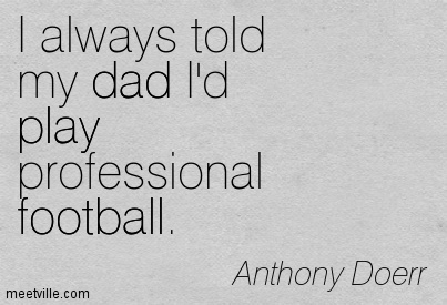 I always told my dad I'd play professional football.