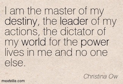 I Am The Master Of My Destiny The Leader Of My Actions The