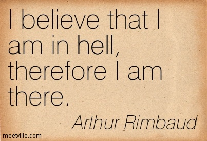 I believe that I am in hell, therefore I am there.