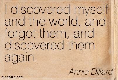 I discovered myself and the world, and forgot them, and discovered them again.
