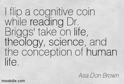 I flip a cognitive coin while reading Dr. Briggs' take on life, theology, science, and the conception of human life.