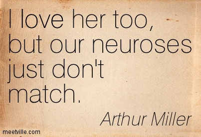 I love her too, but our neuroses just don't match.