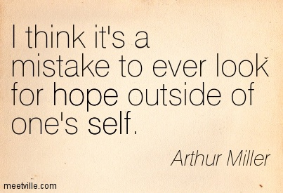 I think it's a mistake to ever look for hope outside of one's self.