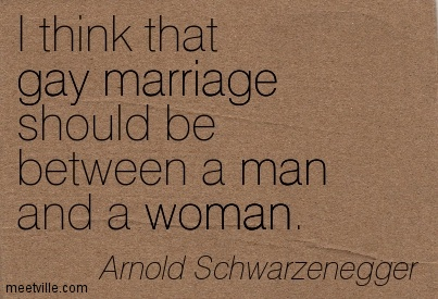 I think that gay marriage should be between a man and a woman.