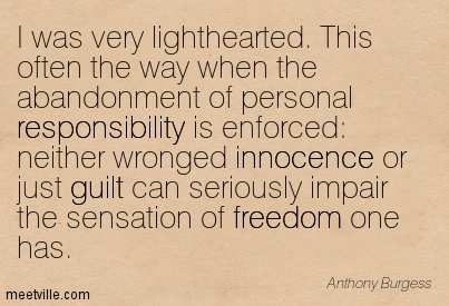 I was very lighthearted. This often the way when the abandonment of personal responsibility is enforced neither wronged innocence or just guilt can seriously impair the sensation of freedom one has.
