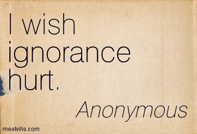 I wish ignorance hurt. - Quotespictures.com