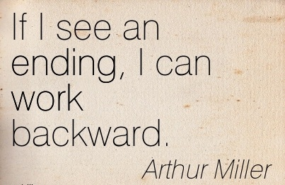 If I see an ending, I can work backward.