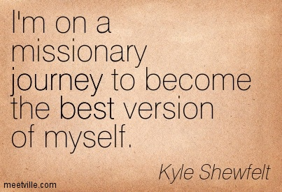 I M On A Missionary Journey To Become The Best Version Of Myself